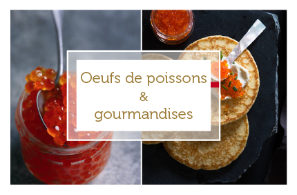OEUFS DE POISSON & GOURMANDISES